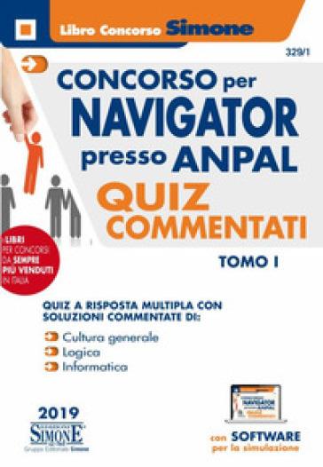 Concorso per Navigator presso l'ANPAL. Quiz commentati. Con software di simulazione.  tomo I -  pdf epub