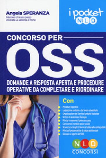 Concorso per OSS. Domande a risposta aperta e procedure operative da completare e riordinare - Angela Speranza |