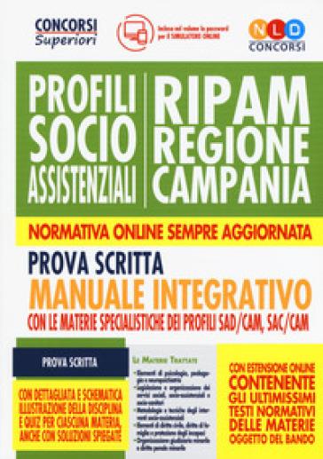 Concorso RIPAM Regione Campania. Profili socio-assistenziali. Manuale integrativo per la prova scritta con le materie specialistiche dei profili SAD/CAM, SAC/CAM. Con software di simulazione