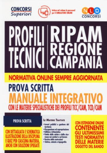 Concorso RIPAM Regione Campania. Profili tecnici. Manuale integrativo per la prova scritta con le materie specialistiche dei profili TTC/CAM, TCD/CAM. Con software di simulazione