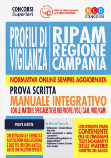 Concorso RIPAM Regione Campania. Profili di vigilanza. Manuale integrativo per la prova scritta con le materie specialistiche dei profili VGC/CAM, VGD/CAM. Con software di simulazione