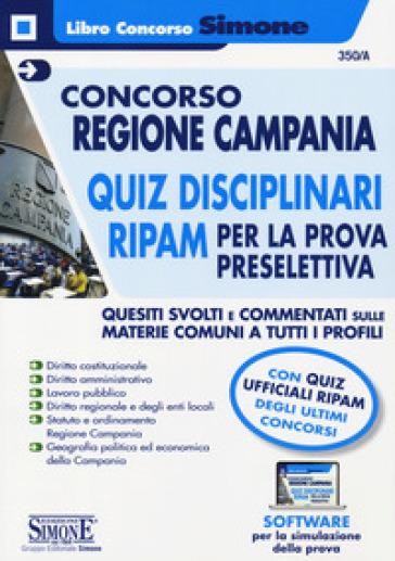 Concorso Regione Campania. Quiz disciplinari RIPAM per la prova preselettiva. Quesiti svolti e commentati sulle materie comuni a tutti i profili. Con software di simulazione