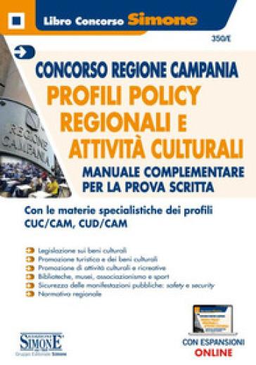 Concorso Regione Campania. Profili policy regionali e attività culturali. Manuale complementare per la prova scritta. Con espansione online