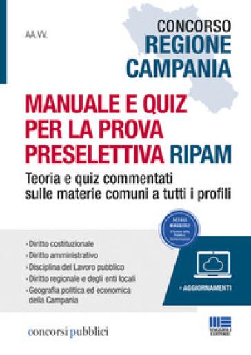 Concorso Regione Campania. Manuale e quiz per la prova preselettiva RIPAM