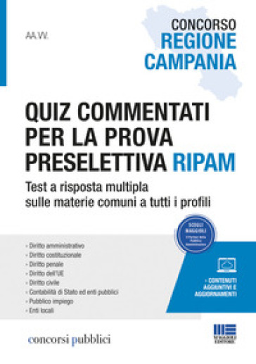 Concorso Regione Campania. Quiz commentati per la prova preselettiva Ripam. Test a risposta multipla sulle materie comuni a tutti i profili