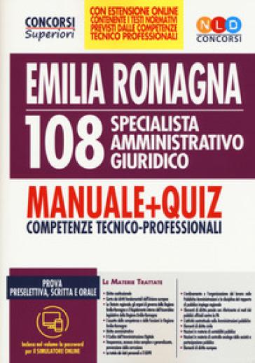 Concorso Regione Emilia Romagna 108 specialista amministrativo giuridico. Manuale + quiz. Competenze tecnico-professionali. Con espansione online. Con software di simulazione