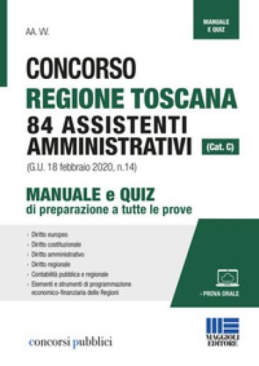 Concorso Regione Toscana 84 assistenti amministrativi (cat. C). Manuale e quiz di preparazione a tutte le prove. Con aggiornamento online