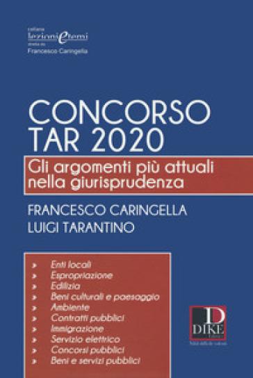 Concorso TAR 2020. Gli argomenti più attuali nella giurisprudenza - Francesco Caringella  