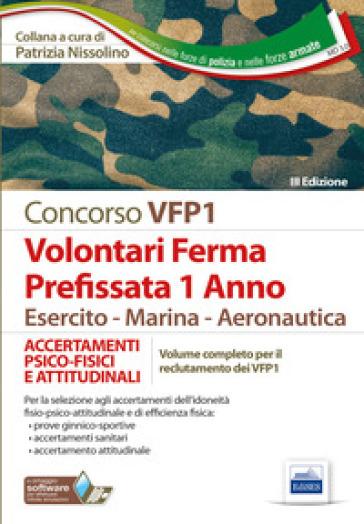 Concorso VFP1. Accertamento psico-fisici e attitudinali. Volontari in ferma prefissata di 1 anno. Esercito, marina, aeronautica - P. Nissolino |