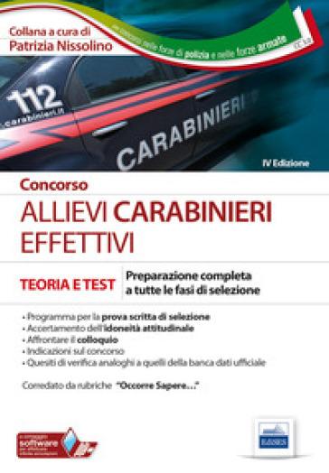 Concorso allievi carabinieri effettivi. Preparazione completa a tutte le fasi di selezione - P. Nissolino |