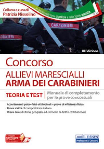 Concorso allievi marescialli Carabinieri. Manuale di completamento per le prove concorsuali. Teoria e test. Con software di simulazione - P. Nissolino |