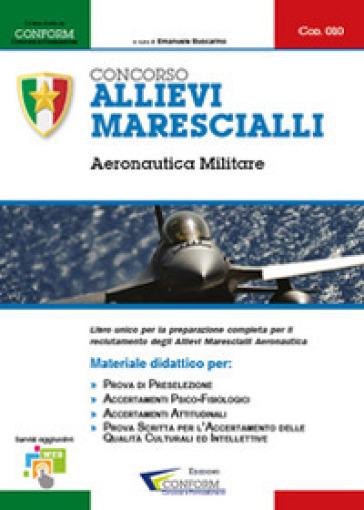 Concorso allievi marescialli. Aeronautica militare. Manuale per la preparazione alle selezioni - Conform | Thecosgala.com