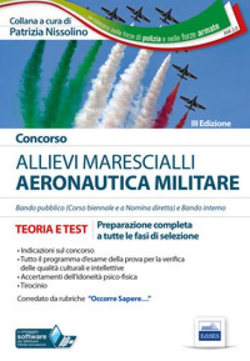 Concorso allievi marescialli Aeronautica Militare. Teoria e test per la preparazione a tutte le fasi di selezione - P. Nissolino |