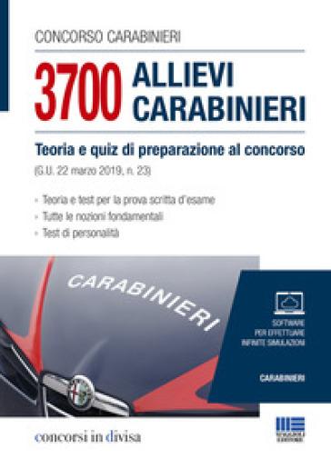 Concorso carabinieri. 3700 allievi carabinieri. Teoria e quiz di preparazione al concorso (G.U. 22 marzo 2019, n.23)