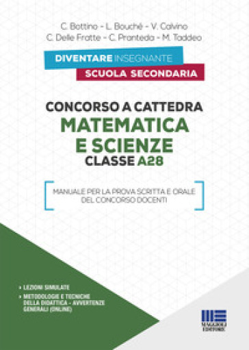 Concorso a cattedra. Matematica e scienze. Classe A28. Manuale per la prova scritta e orale del concorso docenti