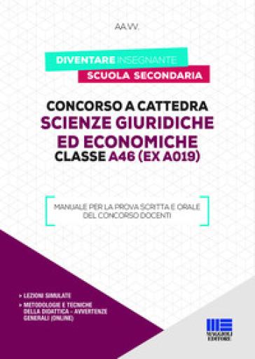 Concorso a cattedra. Scienze giuridiche ed economiche. Classe A46 (ex A019). Manuale per la prova scritta e orale del concorso docenti -  pdf epub