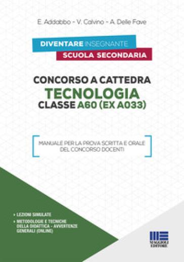 Concorso a cattedra. Tecnologia Classe A60 (ex A033). Manuale per la prova scritta e orale del concorso docenti -  pdf epub