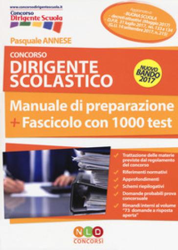 Concorso dirigente scolastico. Manuale di preparazione. Fascicolo con 1000 test - Pasquale Annese |
