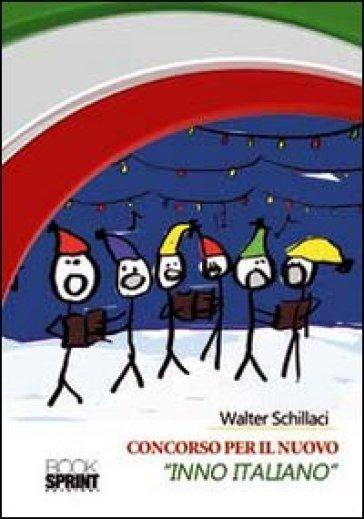 Concorso per il nuovo «Inno italiano» - Walter Schillaci  