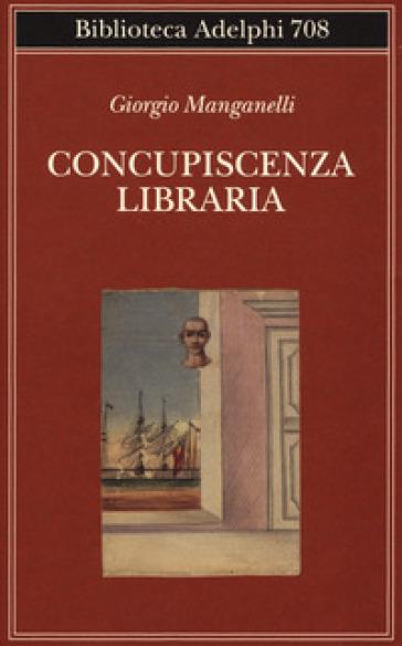 Concupiscenza libraria - Giorgio Manganelli |