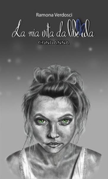 Condanna. La mia vita da libellula - Ramona Verdosci  