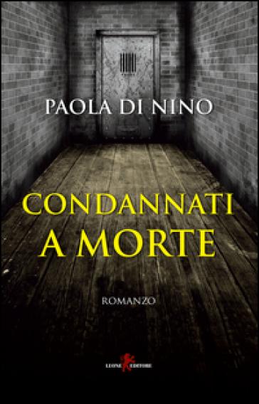 Condannati a morte - Paola Di Nino |