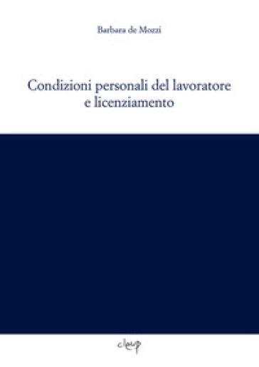 Condizioni personali del lavoratore e licenziamento - Barbara De Mozzi |