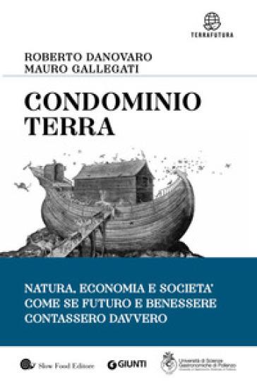 Condominio Terra. Natura, economia e società, come se futuro e benessere contassero davvero - Roberto Danovaro | Thecosgala.com