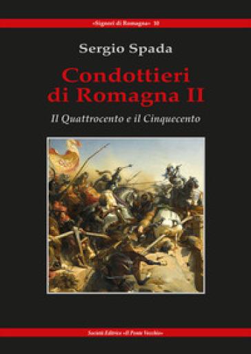 Condottieri di Romagna. 2: Il Quattrocento e il Cinquecento - Sergio Spada | Kritjur.org