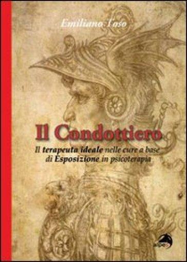 Condottiero. Il terapeuta ideale nelle cure a base (Il) - Emiliano Toso |