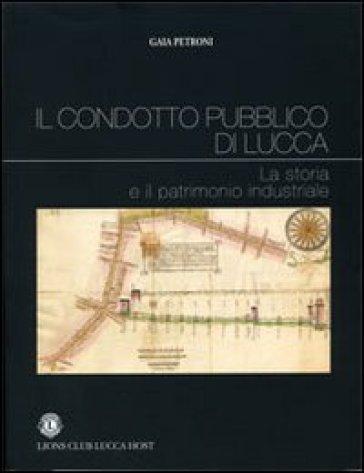 Condotto pubblico di Lucca. La storia e il patrimonio industriale (Il) - Gaia Petroni |