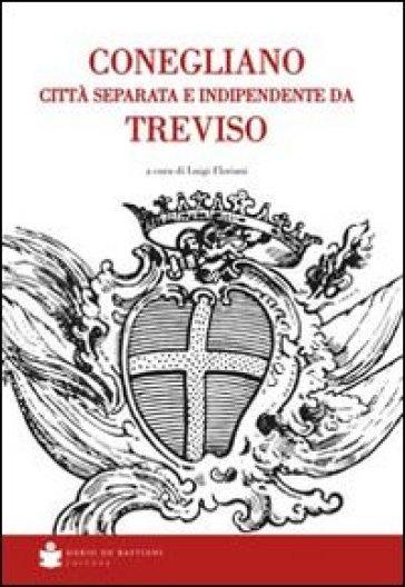 Conegliano città separata e indipendente da Treviso - L. Floriani |