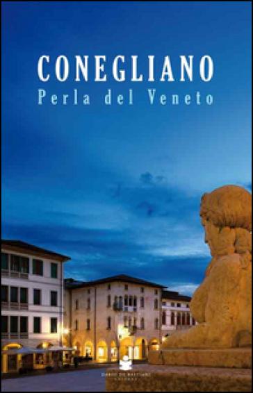 Conegliano perla del Veneto - Lucia Da Re |