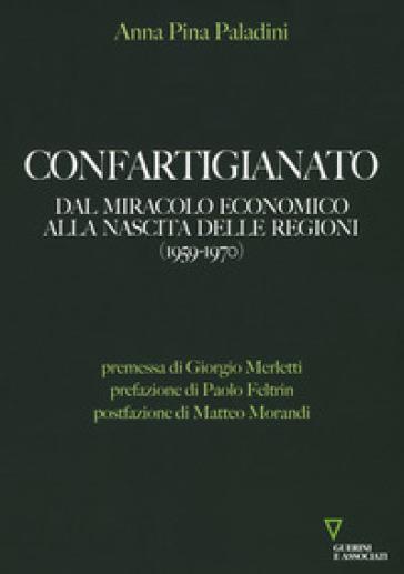 Confartigianato. Dal miracolo economico alla nascita delle Regioni (1959-1970) - Anna Pina Paladini | Thecosgala.com