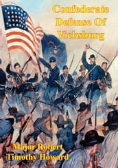 Confederate Defense Of Vicksburg: A Case Study Of The Principle Of The Offensive In The Defense