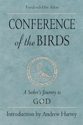 Conference Of The Birds: A Seeker s Journey To God