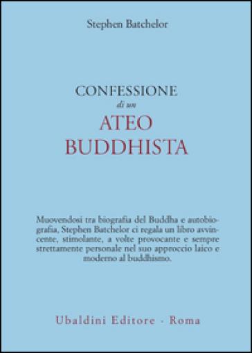 Confessione di un ateo buddhista - Stephen Batchelor |