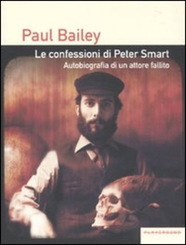 Confessioni di Peter Smart. Autobiografia di un attore fallito (Le) - Paul Bailey |