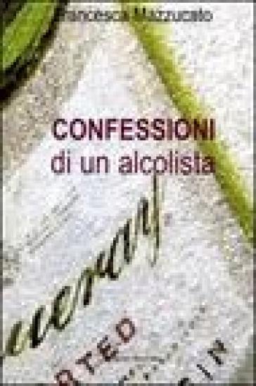 Confessioni di un alcolista - Francesca Mazzucato |