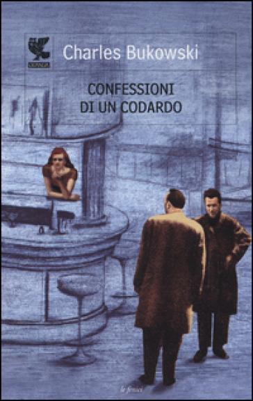 Confessioni di un codardo - Charles Bukowski |