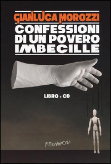 Confessioni di un povero imbecille. Con CD Audio - Gianluca Morozzi | Kritjur.org