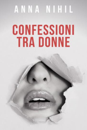 Confessioni tra donne - Anna Nihil |