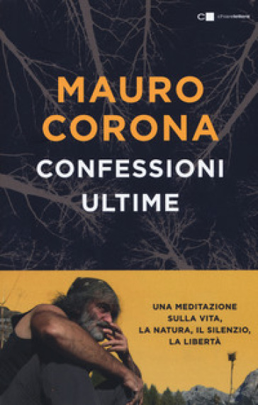 Confessioni ultime. Una meditazione sulla vita, la natura, il silenzio, la liberta - Mauro Corona   Thecosgala.com