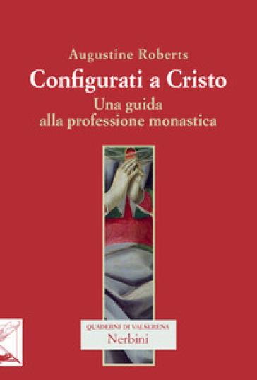 Configurati a Cristo. Una guida alla professione monastica - Augustine Roberts | Kritjur.org