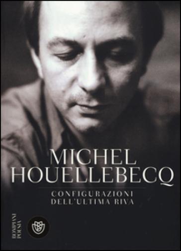 Configurazioni dell'ultima riva. Testo francese a fronte - Michel Houellebecq |