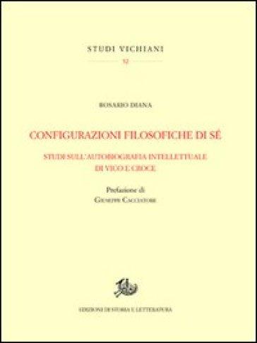 Configurazioni filosofiche di sé. Studi sull'autobiografia intellettuale di Vico e Croce - Rosario Diana |