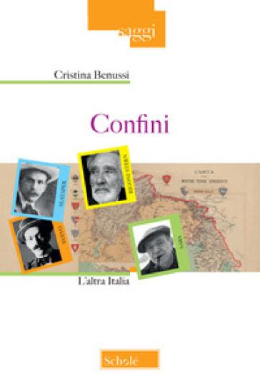 Confini. L'altra Italia - Cristina Benussi |