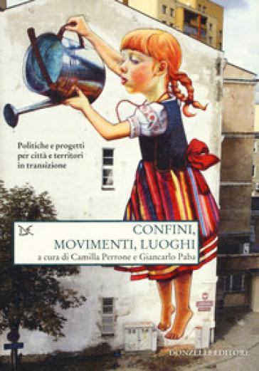 Confini, movimenti, luoghi. Politiche e progetti per città e territori in transizione - C. Perrone  