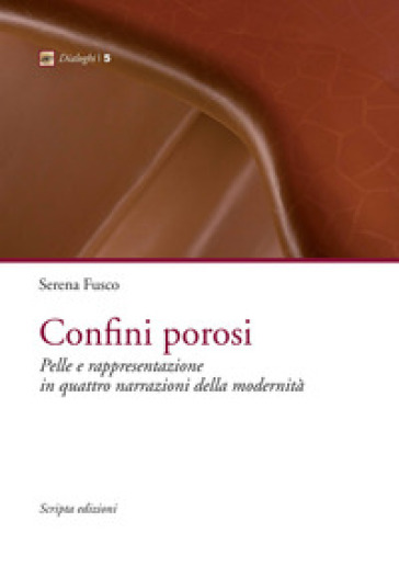 Confini porosi. Pelle e rappresentazione in quattro narrazioni della modernità - Serena Fusco   Rochesterscifianimecon.com