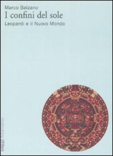Confini del sole. Leopardi e il nuovo mondo (I) - Marco Balzano | Rochesterscifianimecon.com